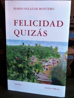 """Entramado de engaños, selva de crímenes: """"Felicidad quizás"""", de Mario Salazar Montero"""