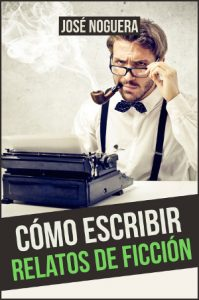 Cómo escribir relatos de ficción, de José Noguera