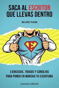Saca al escritor que llevas dentro, de Iria López Teijeiro